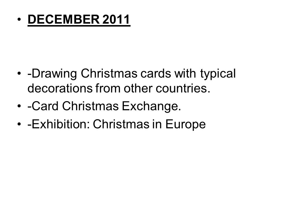 DECEMBER 2011 -Drawing Christmas cards with typical decorations from other countries. -Card Christmas Exchange. -Exhibition: Christmas in Europe