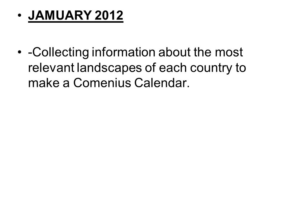 JAMUARY 2012 -Collecting information about the most relevant landscapes of each country to make a Comenius Calendar.