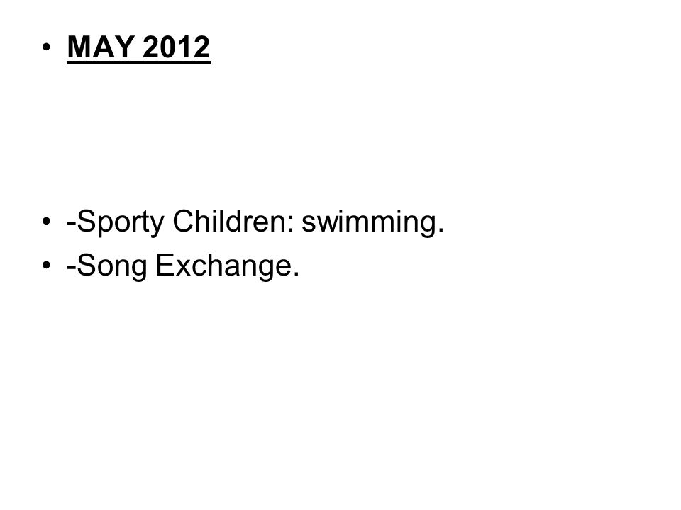 MAY 2012 -Sporty Children: swimming. -Song Exchange.
