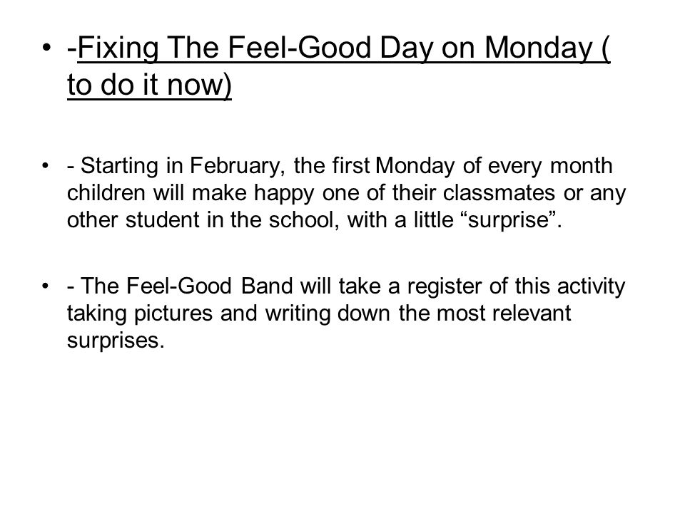 -Fixing The Feel-Good Day on Monday ( to do it now) - Starting in February, the first Monday of every month children will make happy one of their clas