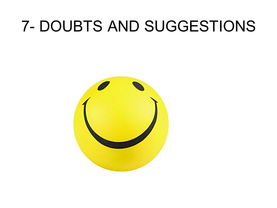 7- DOUBTS AND SUGGESTIONS