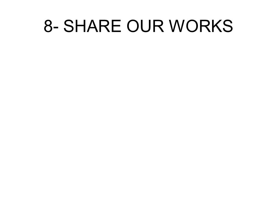 8- SHARE OUR WORKS