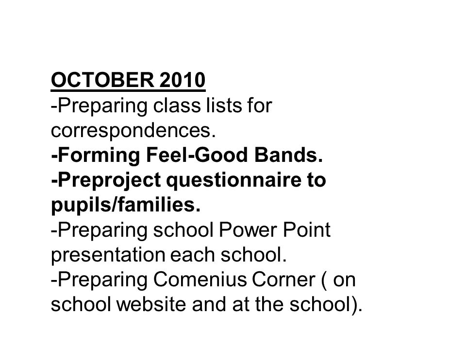 OCTOBER 2010 -Preparing class lists for correspondences. -Forming Feel-Good Bands. -Preproject questionnaire to pupils/families. -Preparing school Pow