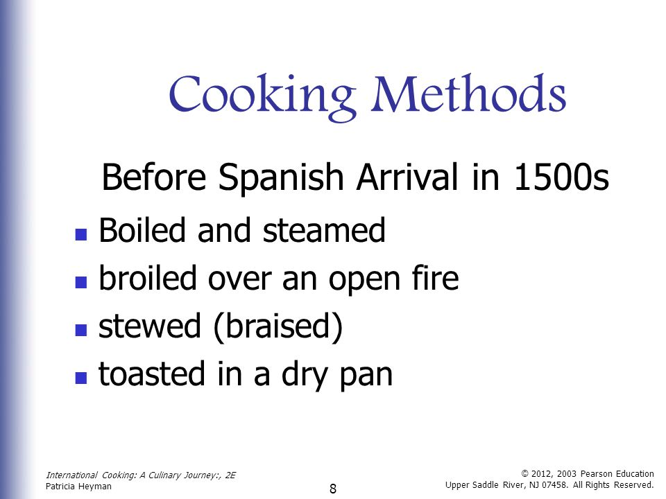 International Cooking: A Culinary Journey:, 2E Patricia Heyman 9 © 2012, 2003 Pearson Education Upper Saddle River, NJ 07458.