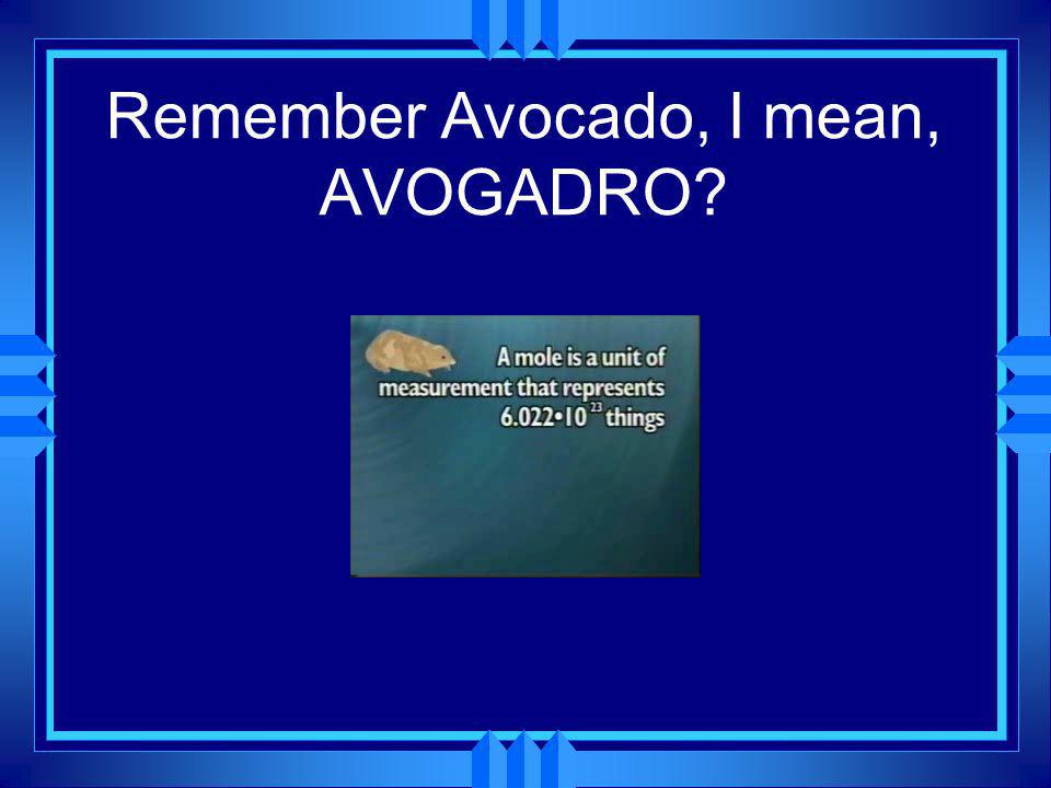 Remember Avocado, I mean, AVOGADRO?