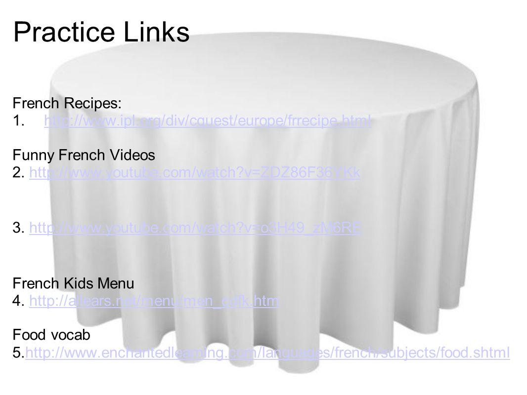 Practice Links French Recipes: 1.http://www.ipl.org/div/cquest/europe/frrecipe.htmlhttp://www.ipl.org/div/cquest/europe/frrecipe.html Funny French Videos 2.