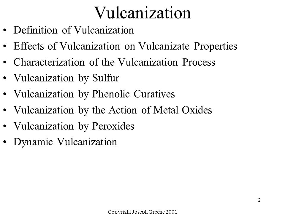 Copyright Joseph Greene 2001 2 Vulcanization Definition of Vulcanization Effects of Vulcanization on Vulcanizate Properties Characterization of the Vu
