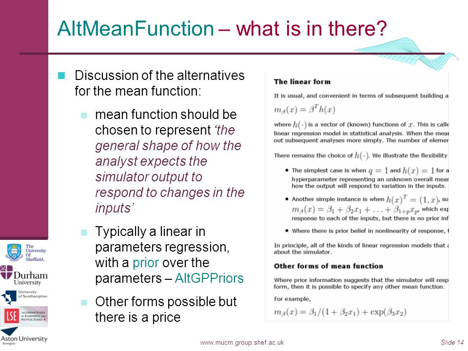 www.mucm.group.shef.ac.ukSlide 14 AltMeanFunction – what is in there? Discussion of the alternatives for the mean function: mean function should be ch
