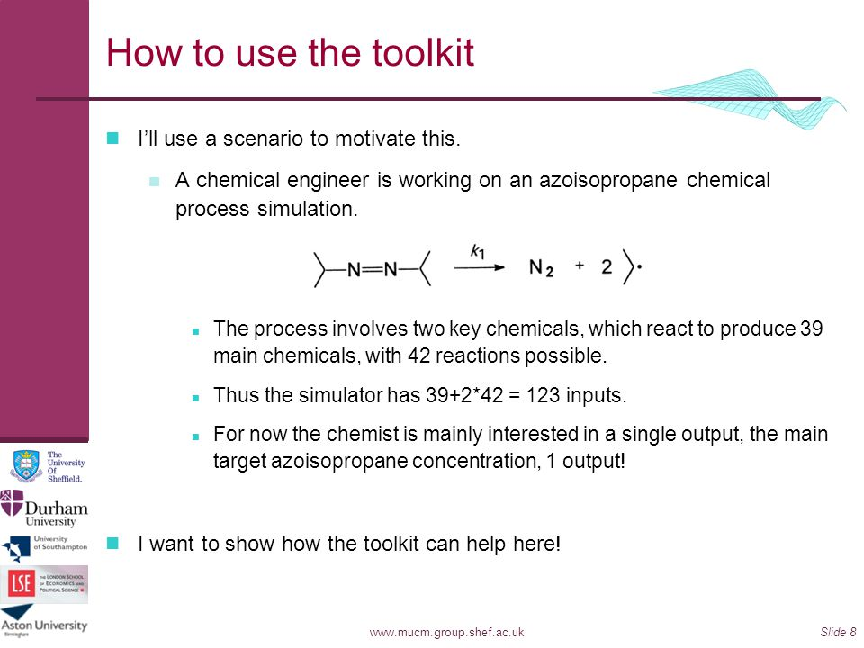 www.mucm.group.shef.ac.ukSlide 8 How to use the toolkit Ill use a scenario to motivate this. A chemical engineer is working on an azoisopropane chemic