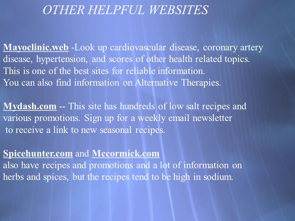 OTHER HELPFUL WEBSITES Mayoclinic.web -Look up cardiovascular disease, coronary artery disease, hypertension, and scores of other health related topics.