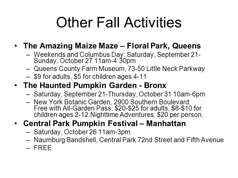 Other Fall Activities The Amazing Maize Maze – Floral Park, Queens –Weekends and Columbus Day: Saturday, September 21- Sunday, October 27 11am-4:30pm