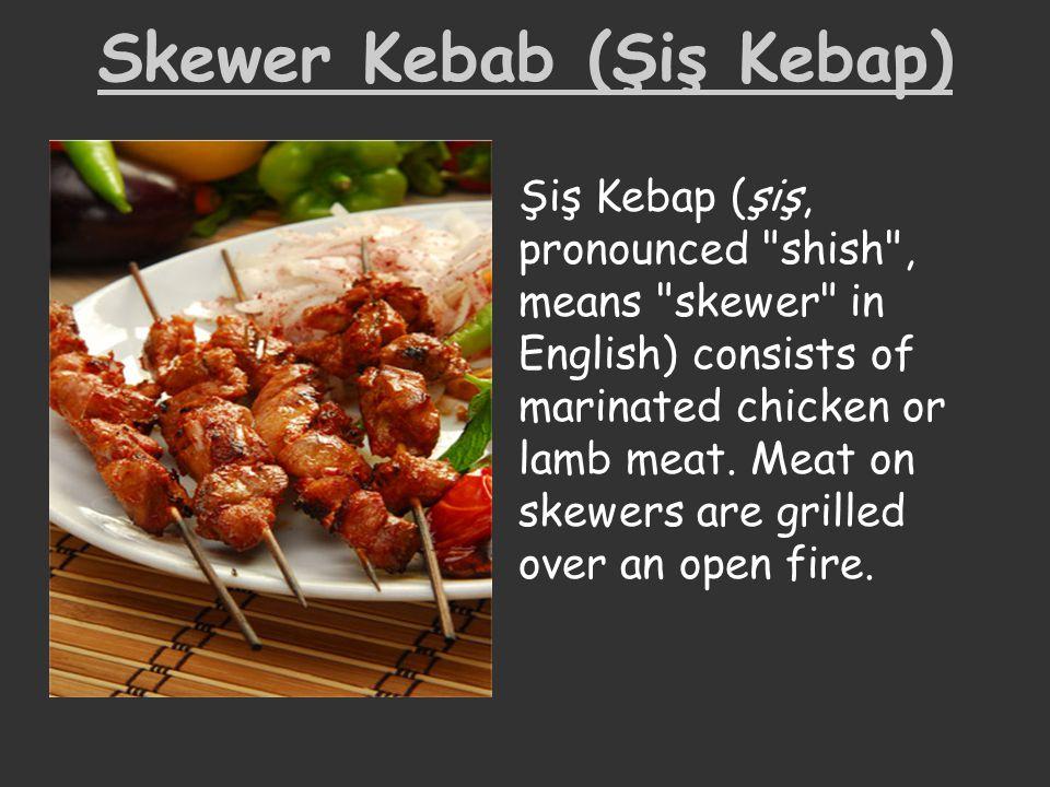 Skewer Kebab (Şiş Kebap) Şiş Kebap (şiş, pronounced