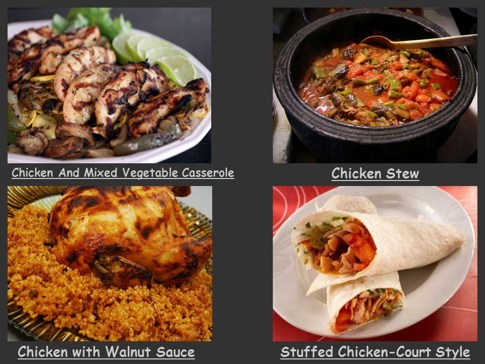 Chicken And Mixed Vegetable Casserole Chicken Stew Chicken with Walnut SauceStuffed Chicken-Court Style