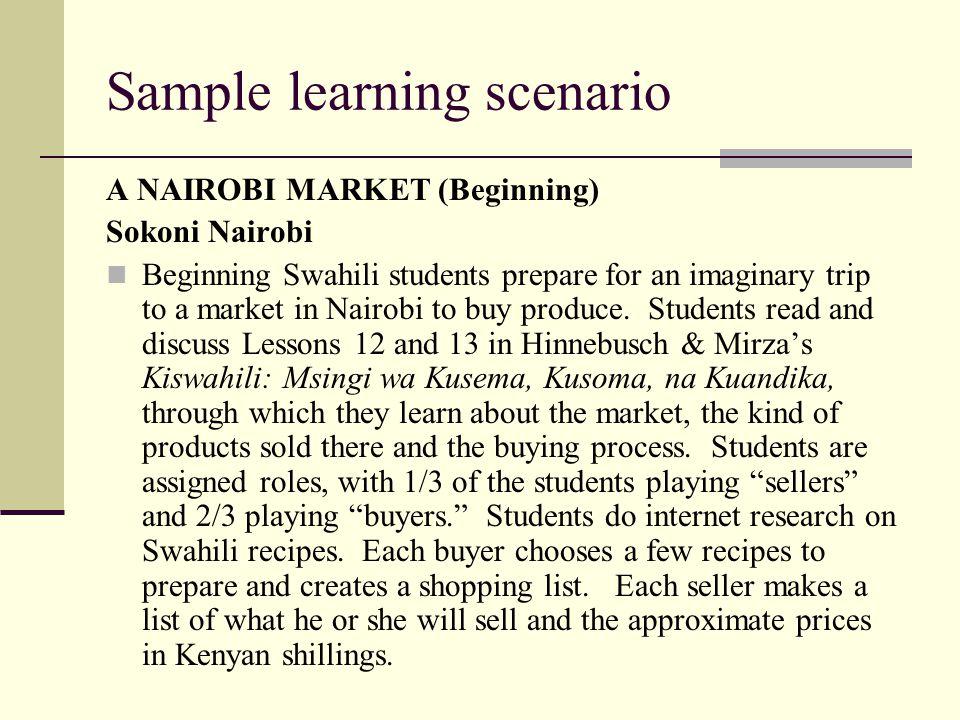 Sample learning scenario A NAIROBI MARKET (Beginning) Sokoni Nairobi Beginning Swahili students prepare for an imaginary trip to a market in Nairobi t