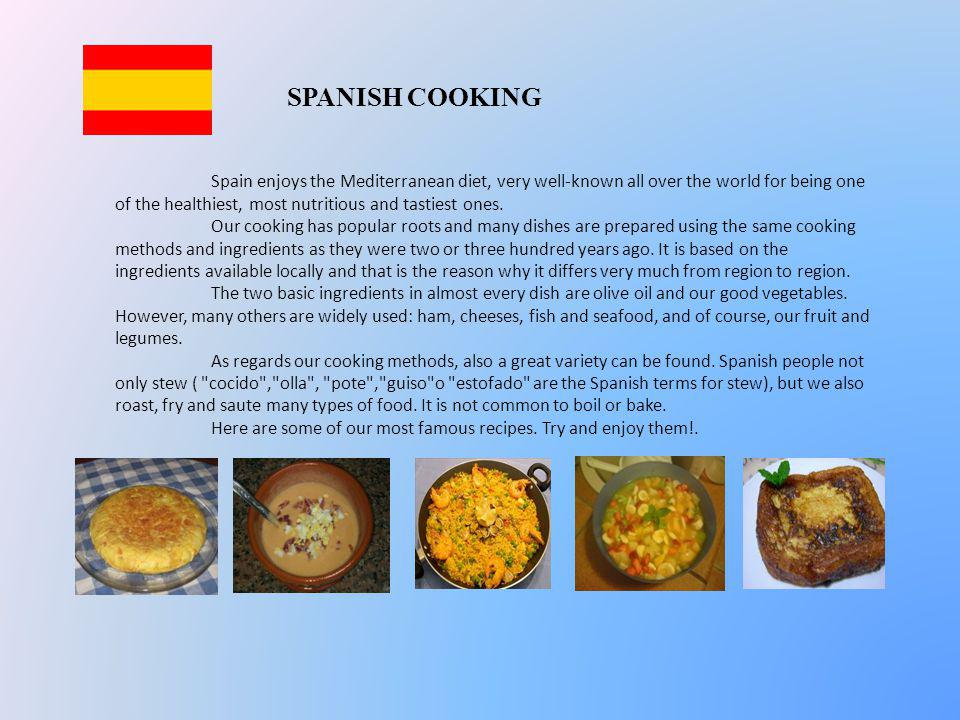 SPANISH COOKING Spain enjoys the Mediterranean diet, very well-known all over the world for being one of the healthiest, most nutritious and tastiest