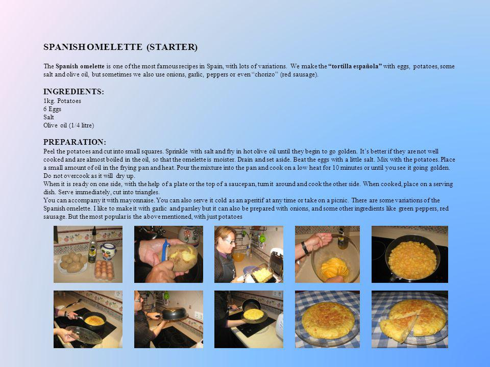 SPANISH OMELETTE (STARTER) The Spanish omelette is one of the most famous recipes in Spain, with lots of variations. We make the tortilla española wit