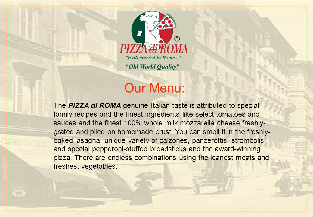 History It all started in Rome… In the past 40 years Pizza di Roma® has grown from a single restaurant in New York City into what one magazine recentl