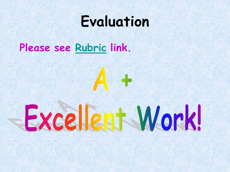 Evaluation Please see Rubric link.Rubric