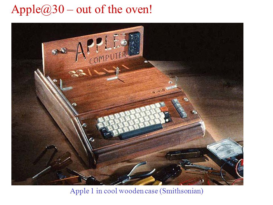Apple@30 – out of the oven! Apple 1 in cool wooden case (Smithsonian)