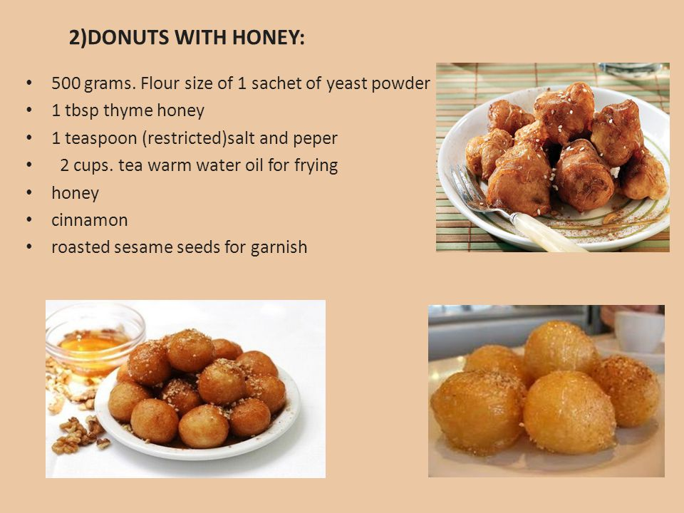 500 grams. Flour size of 1 sachet of yeast powder 1 tbsp thyme honey 1 teaspoon (restricted)salt and peper 2 cups. tea warm water oil for frying honey