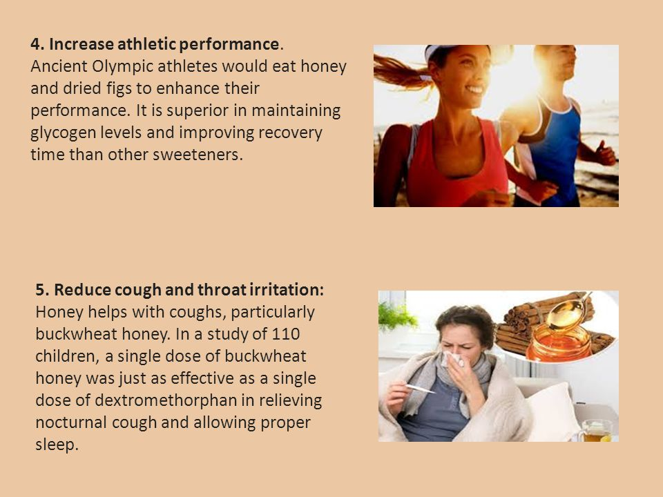 4. Increase athletic performance. Ancient Olympic athletes would eat honey and dried figs to enhance their performance. It is superior in maintaining