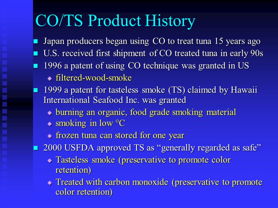 CO/TS Product History Japan producers began using CO to treat tuna 15 years ago Japan producers began using CO to treat tuna 15 years ago U.S. receive