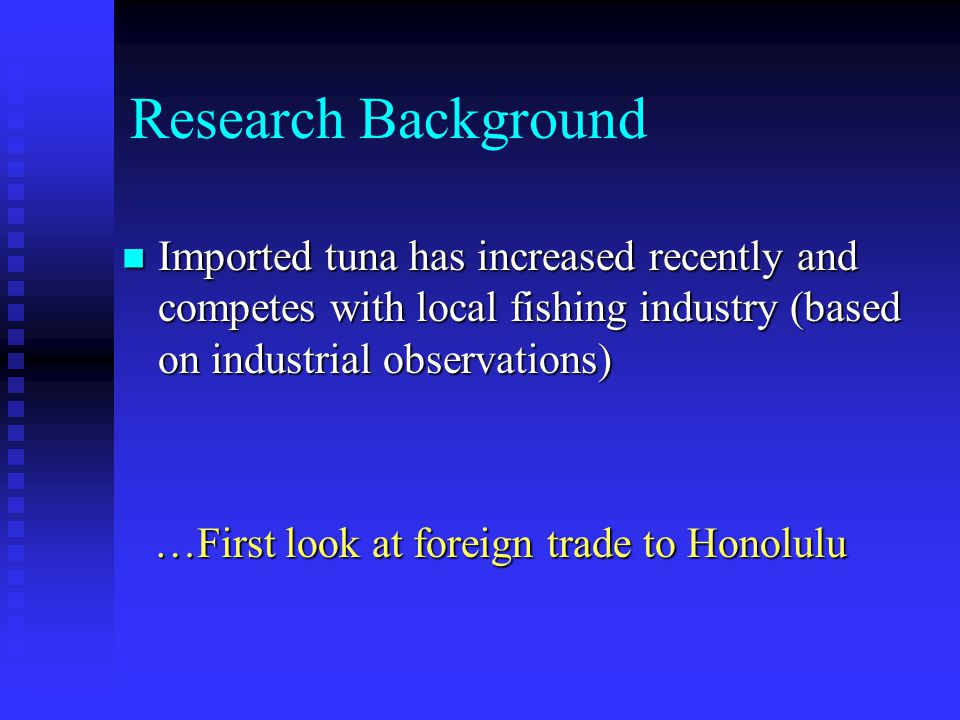 Types of Imported Tunas to Honolulu (1989-2003 Average) Data Sources: U.S Customs Direct imports from foreign countries 57% of imported tunas were fresh