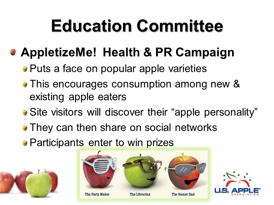 Education Committee AppletizeMe! Health & PR Campaign Puts a face on popular apple varieties This encourages consumption among new & existing apple ea