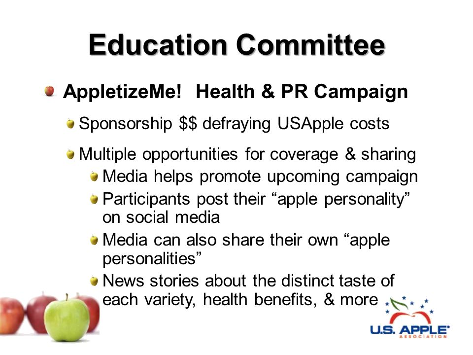 Education Committee AppletizeMe! Health & PR Campaign Sponsorship $$ defraying USApple costs Multiple opportunities for coverage & sharing Media helps