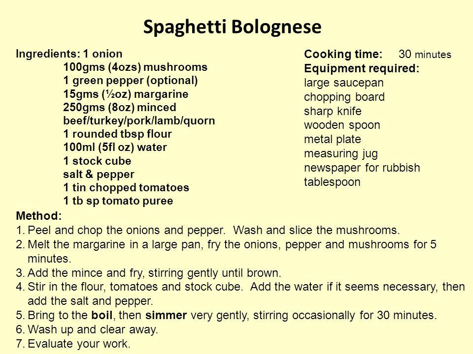 Spaghetti Bolognese Ingredients: 1 onion 100gms (4ozs) mushrooms 1 green pepper (optional) 15gms (½oz) margarine 250gms (8oz) minced beef/turkey/pork/