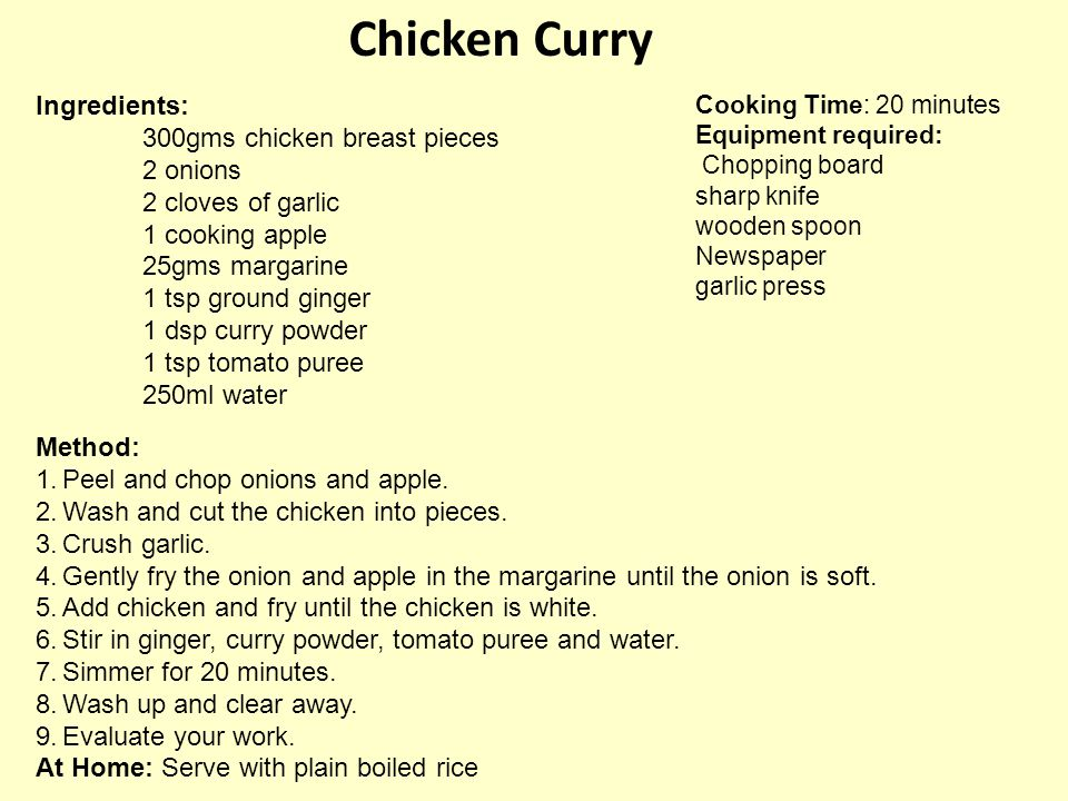 Chicken Curry Ingredients: 300gms chicken breast pieces 2 onions 2 cloves of garlic 1 cooking apple 25gms margarine 1 tsp ground ginger 1 dsp curry po