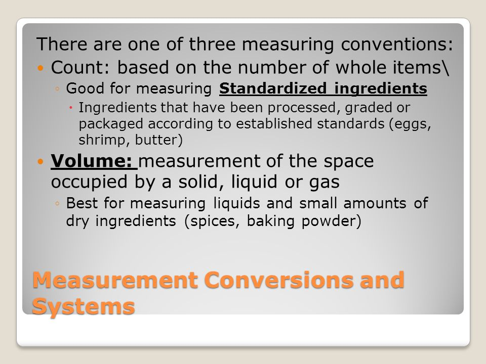 Measurement Conversions and Systems There are one of three measuring conventions: Count: based on the number of whole items\ Good for measuring Standa