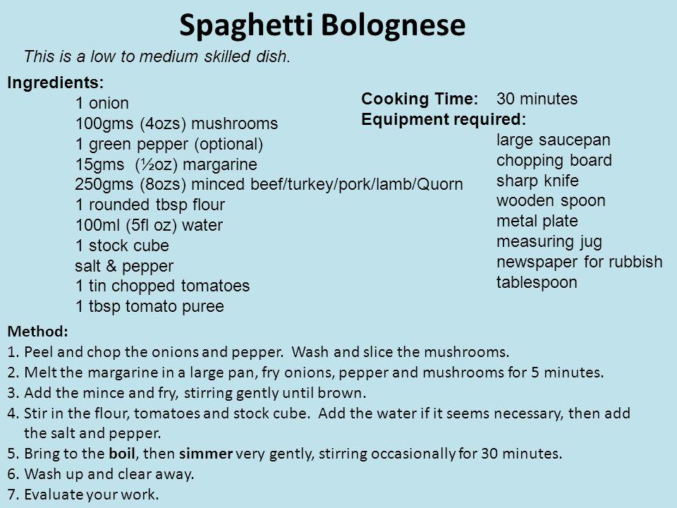 Spaghetti Bolognese Ingredients: 1 onion 100gms (4ozs) mushrooms 1 green pepper (optional) 15gms (½oz) margarine 250gms (8ozs) minced beef/turkey/pork