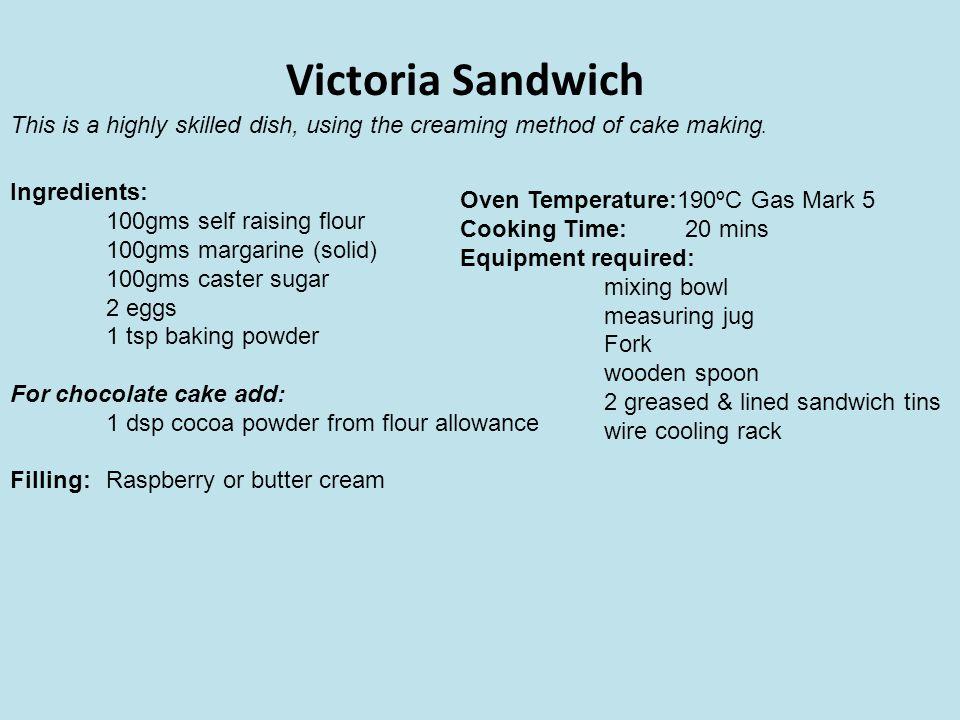 Victoria Sandwich Ingredients: 100gms self raising flour 100gms margarine (solid) 100gms caster sugar 2 eggs 1 tsp baking powder For chocolate cake ad