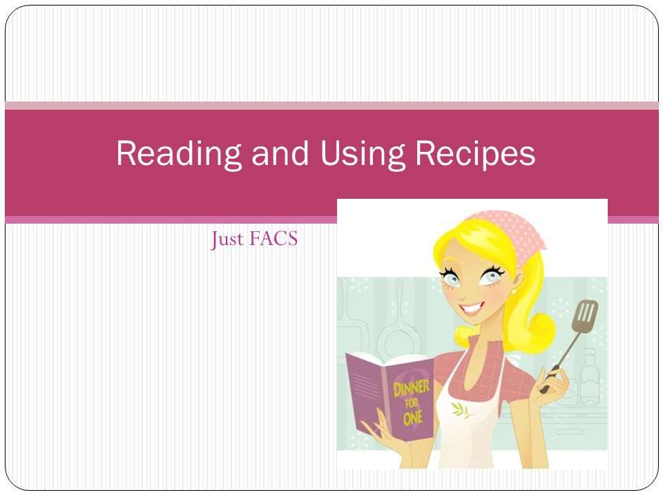 Just FACS Reading and Using Recipes