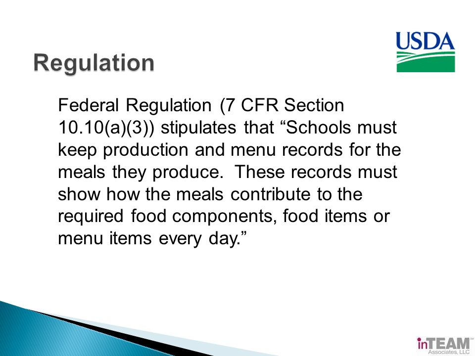 Federal Regulation (7 CFR Section 10.10(a)(3)) stipulates that Schools must keep production and menu records for the meals they produce.