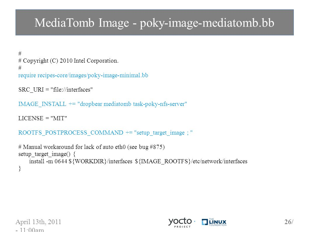 April 13th, 2011 - 11:00am 26/ MediaTomb Image - poky-image-mediatomb.bb # # Copyright (C) 2010 Intel Corporation.