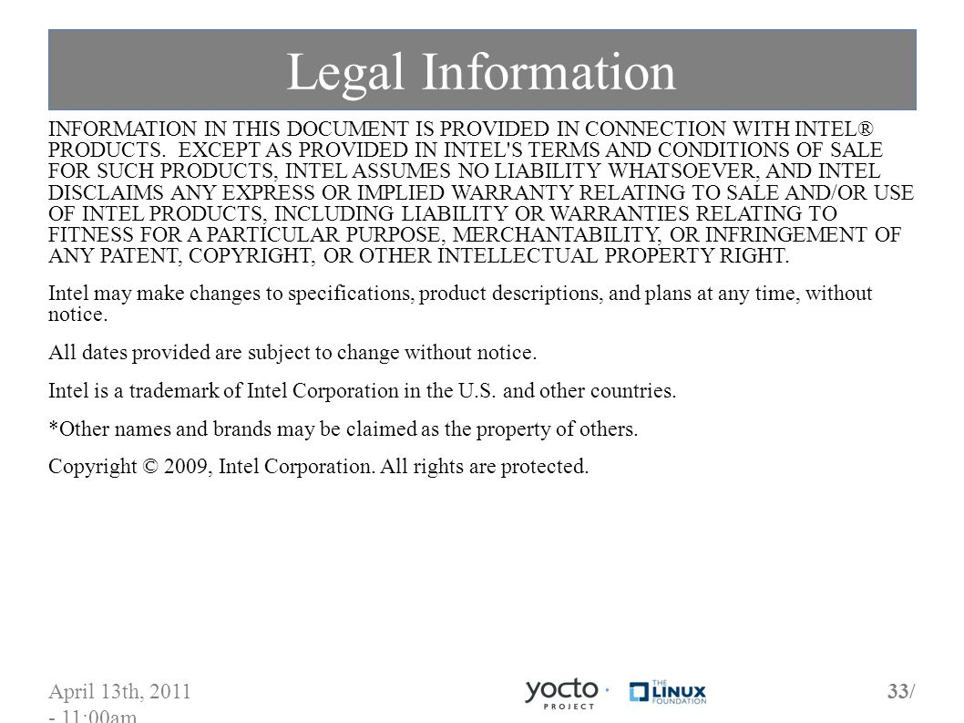 April 13th, 2011 - 11:00am 33/ Legal Information INFORMATION IN THIS DOCUMENT IS PROVIDED IN CONNECTION WITH INTEL® PRODUCTS.