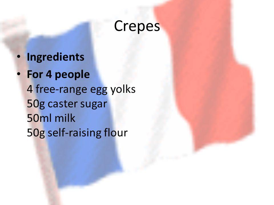 Crepes Ingredients For 4 people 4 free-range egg yolks 50g caster sugar 50ml milk 50g self-raising flour
