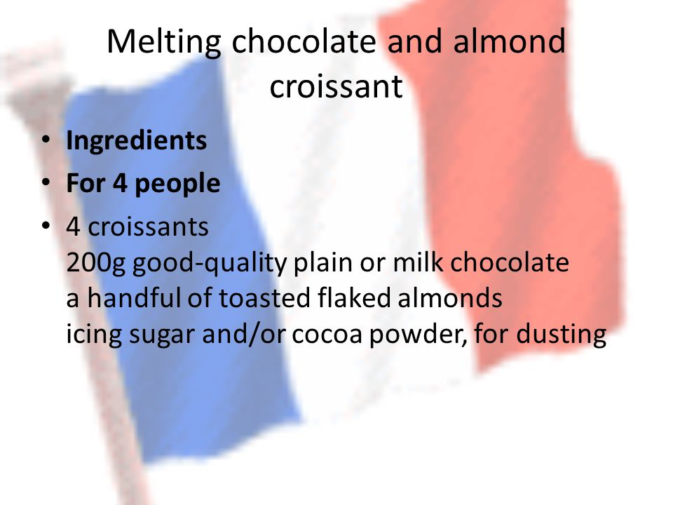 Melting chocolate and almond croissant Ingredients For 4 people 4 croissants 200g good-quality plain or milk chocolate a handful of toasted flaked alm
