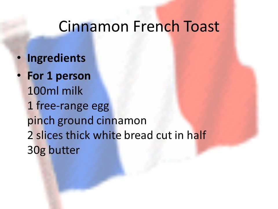 Cinnamon French Toast Ingredients For 1 person 100ml milk 1 free-range egg pinch ground cinnamon 2 slices thick white bread cut in half 30g butter