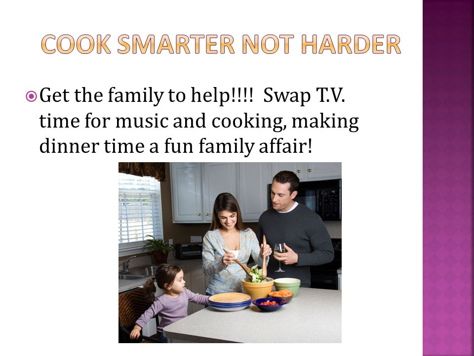 Get the family to help!!!. Swap T.V.