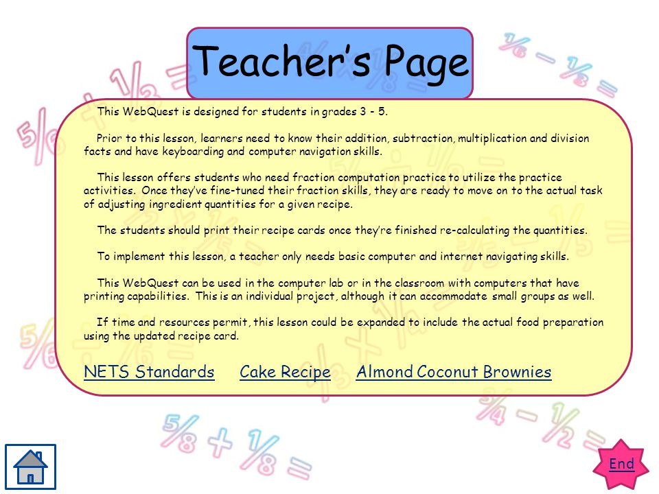 End Teachers Page This WebQuest is designed for students in grades 3 - 5. Prior to this lesson, learners need to know their addition, subtraction, mul