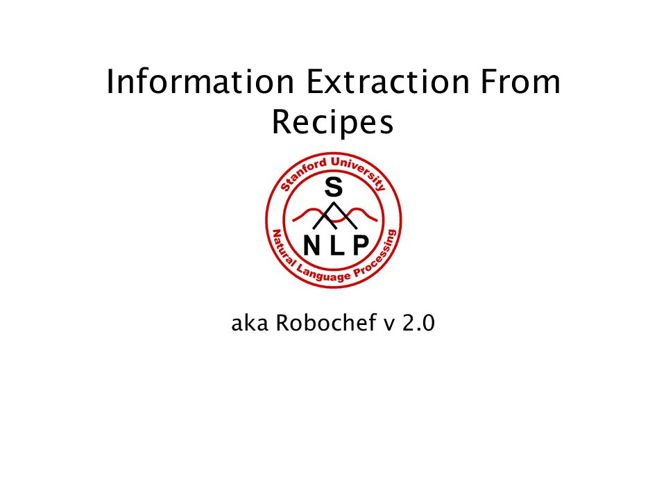 Objectives To convert semi-structured NLP into a structured, machine readable format Chop the carrots with a large knife -> CHOP( CARROTS) (KNIFE)
