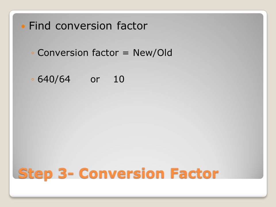Step 4- Multiply Multiply ALL ingredients by conversion factor