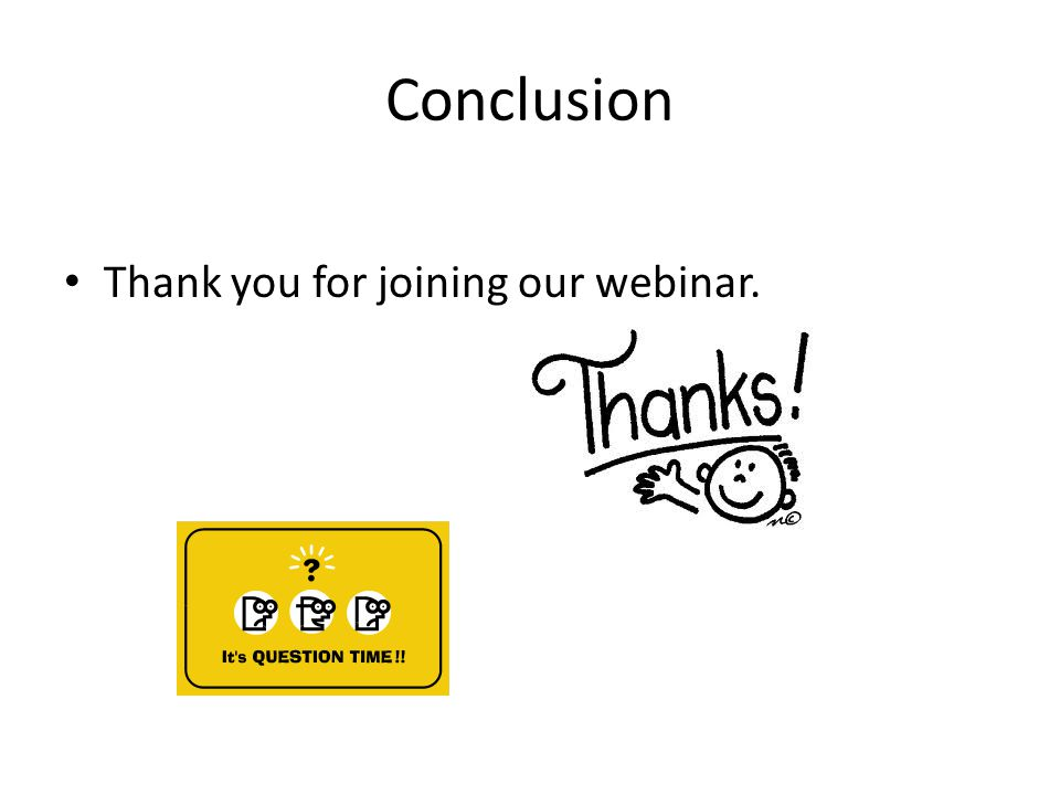 Conclusion Thank you for joining our webinar.