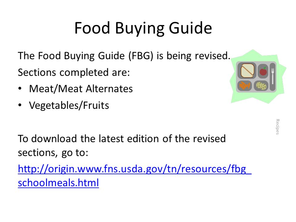 Food Buying Guide The Food Buying Guide (FBG) is being revised. Sections completed are: Meat/Meat Alternates Vegetables/Fruits To download the latest