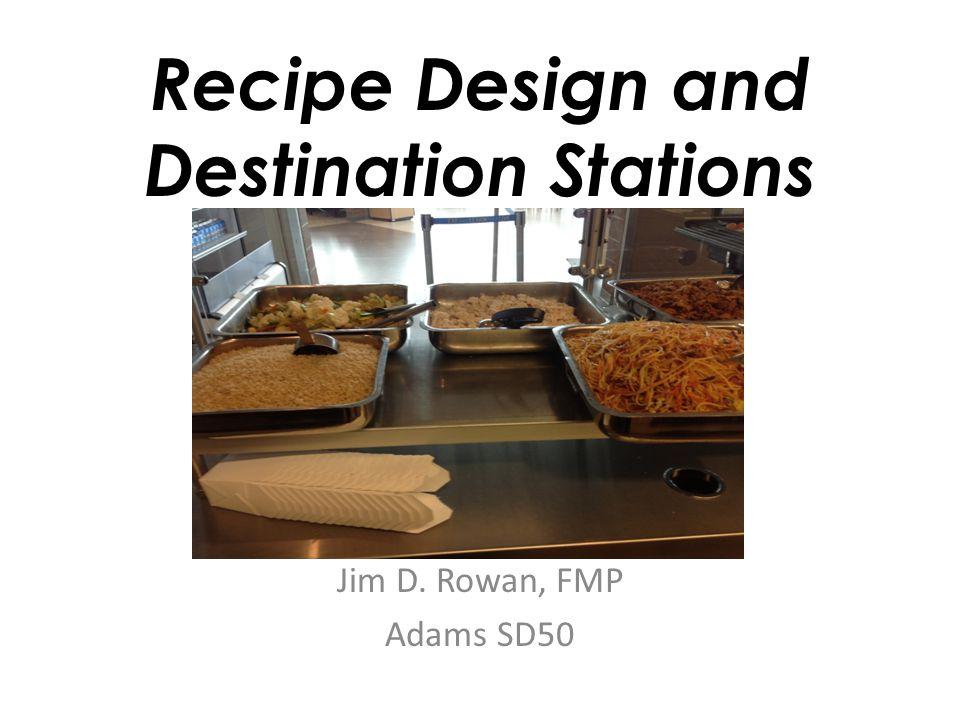 Recipe Design and Destination Stations Jim D. Rowan, FMP Adams SD50