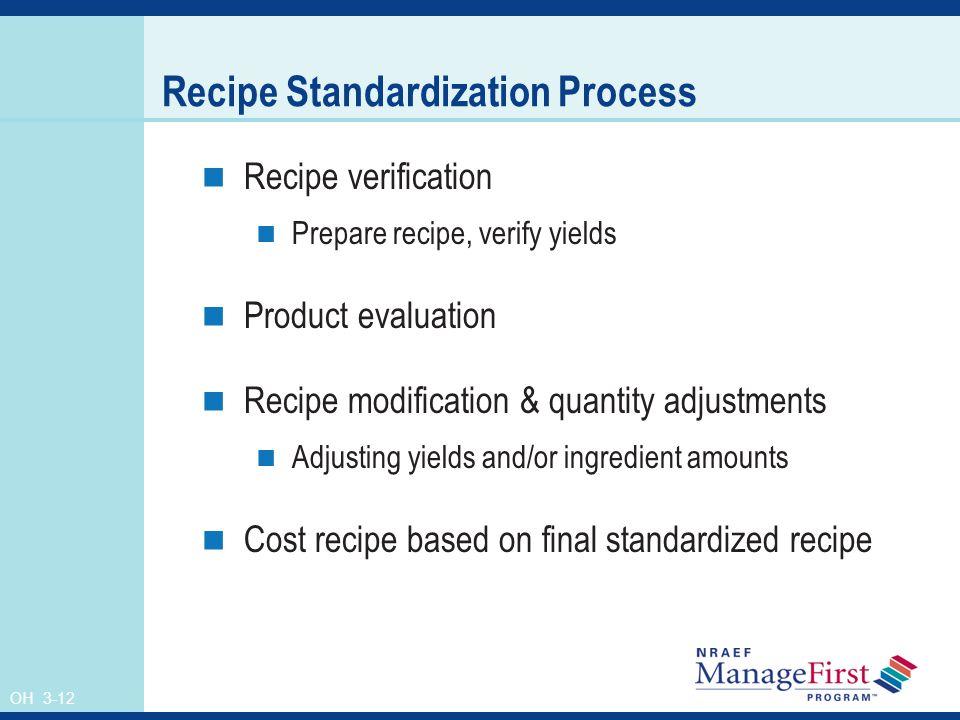 OH 3-12 Recipe Standardization Process Recipe verification Prepare recipe, verify yields Product evaluation Recipe modification & quantity adjustments