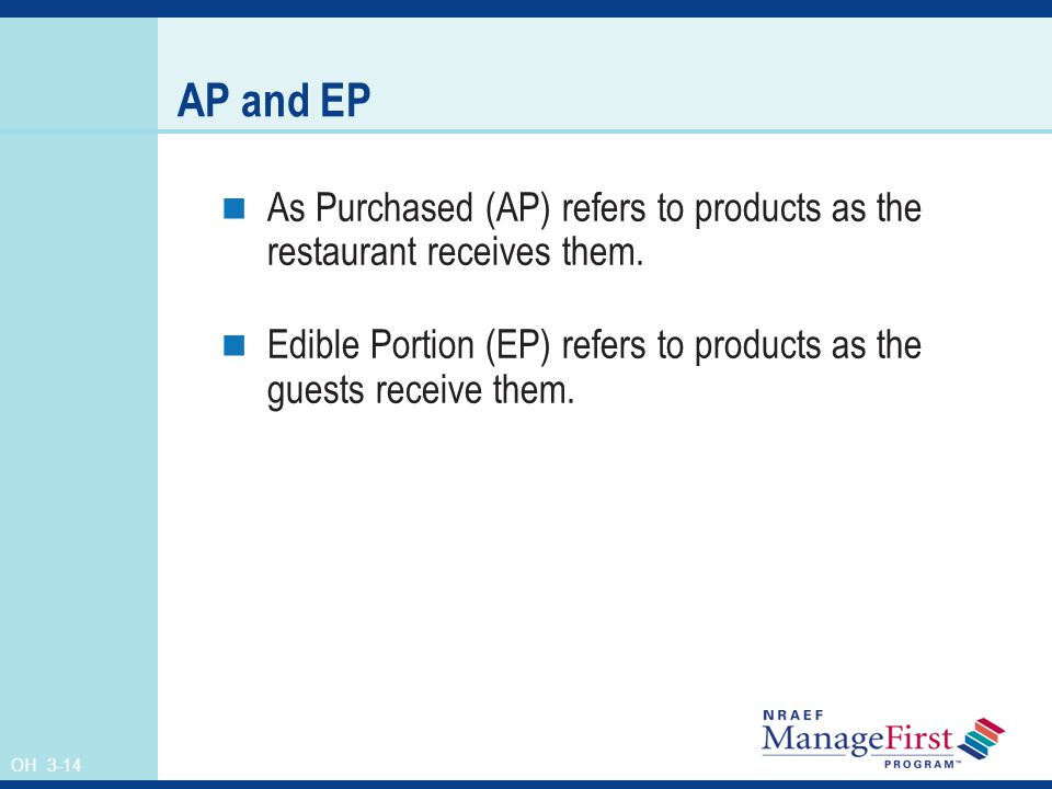OH 3-14 AP and EP As Purchased (AP) refers to products as the restaurant receives them. Edible Portion (EP) refers to products as the guests receive t